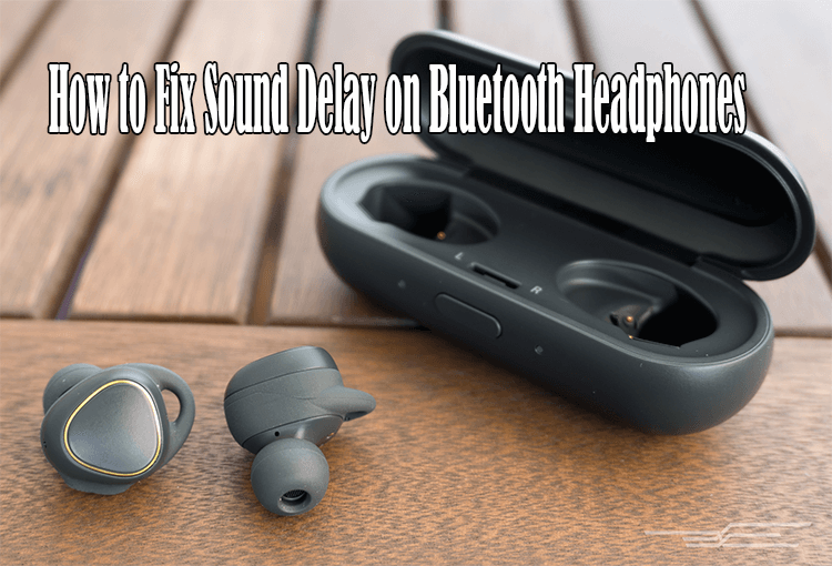 How to Fix Sound Delay on Bluetooth Headphones