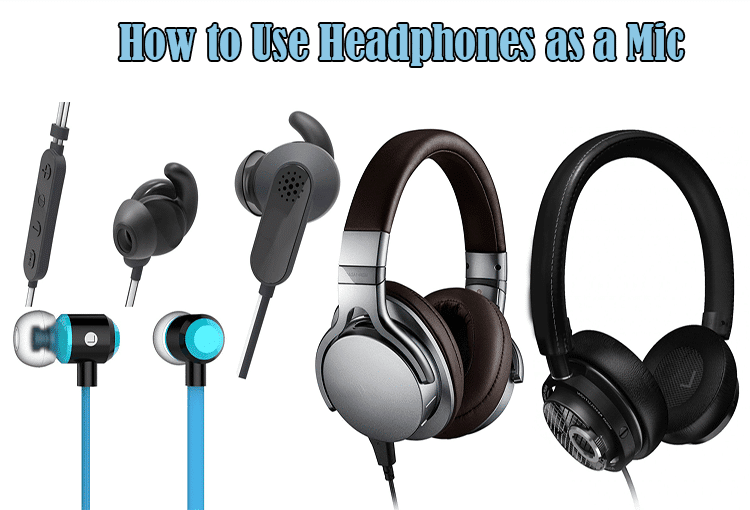 How to Use Headphones as a Mic